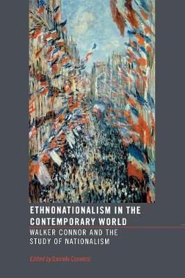 Ethnonationalism in the Contemporary World: Walker Connor and the Study of Nationalism