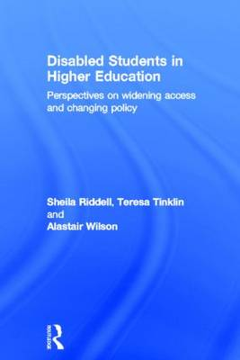 Disabled Students in Higher Education: Perspectives on Widening Access and Changing Policy