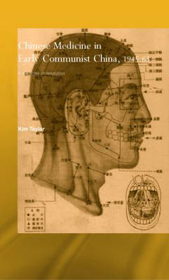 Chinese Medicine in Early Communist China, 1945-1963: A Medicine of Revolution