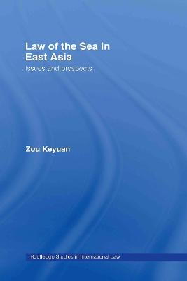 Law of the Sea in East Asia: Issues and Prospects