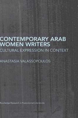 Contemporary Arab Women Writers: Cultural Expression in Context