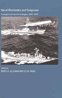 Naval Blockades and Seapower: Strategies and Counter-Strategies, 1805-2005