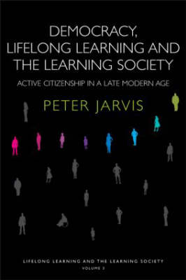 Democracy, Lifelong Learning and the Learning Society: Active Citizenship in a Late Modern Age