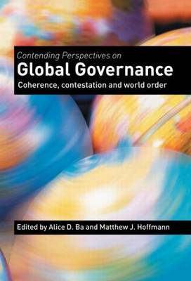 Contending Perspectives on Global Governance: Coherence and Contestation