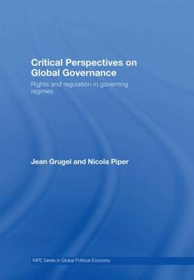 Critical Perspectives on Global Governance: Rights and Regulation in Governing Regimes