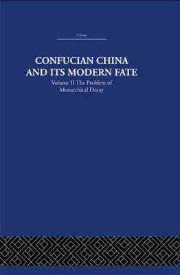 Confucian China and its Modern Fate: Volume Two: The Problem of Monarchical Decay