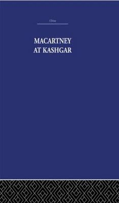 Macartney at Kashgar: New Light on British, Chinese and Russian Activities in Sinkiang, 1890-1918