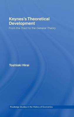 Keynes's Theoretical Development: From the Tract to the General Theory