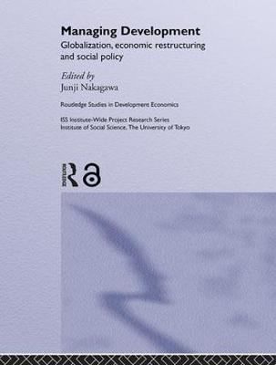 Managing Development: Globalization, Economic Restructuring and Social Policy