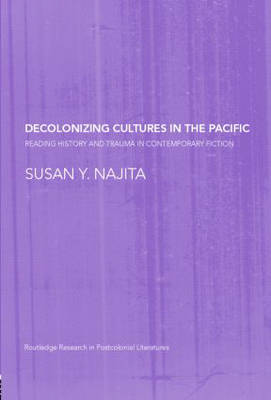 Decolonizing Cultures in the Pacific: Reading History and Trauma in Contemporary Fiction