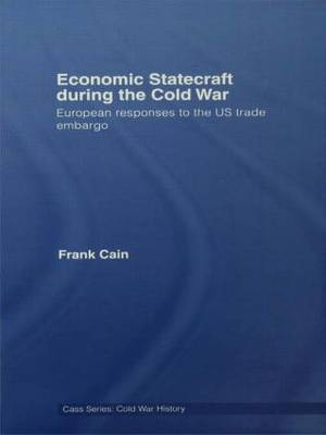 Economic Statecraft during the Cold War: European Responses to the US Trade Embargo