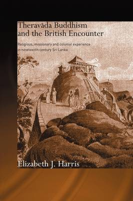 Theravada Buddhism and the British Encounter: Religious, Missionary and Colonial Experience in Nineteenth Century Sri Lanka