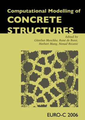 Computational Modelling of Concrete Structures: Proceedings of the EURO-C 2006 Conference, Mayrhofen, Austria, 27-30 March 2006