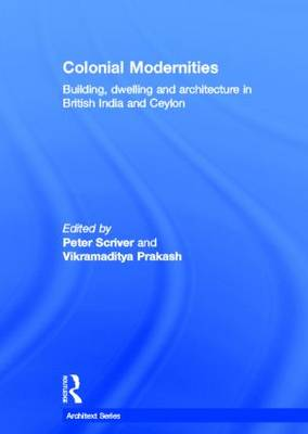 Colonial Modernities: Building, Dwelling and Architecture in British India and Ceylon