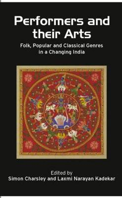 Performers and Their Arts: Folk, Popular and Classical Genres in a Changing India