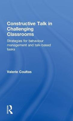 Constructive Talk in Challenging Classrooms: Strategies for Behaviour Management and Talk-Based Tasks