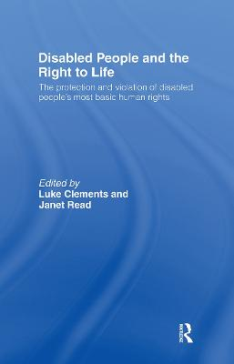 Disabled People and the Right to Life: The Protection and Violation of Disabled People's Most Basic Human Rights