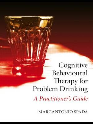 Cognitive Behavioural Therapy for Problem Drinking: A Practitioner's Guide