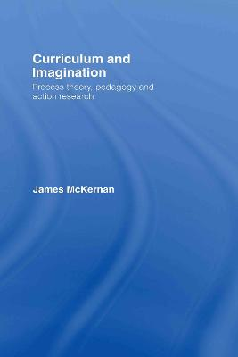 Curriculum and Imagination: Process Theory, Pedagogy and Action Research