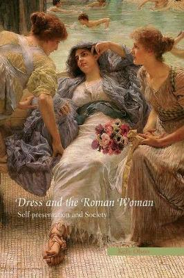 Dress and the Roman Woman: Self-Presentation and Society