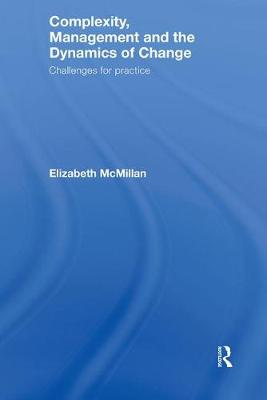 Complexity, Management and the Dynamics of Change: Challenges for Practice