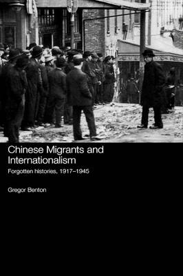 Chinese Migrants and Internationalism: Forgotten Histories, 1917-1945