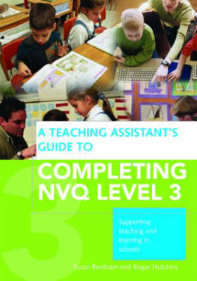 A Teaching Assistant's Guide to Completing NVQ Level 3: Supporting Teaching and Learning in Schools