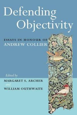 Defending Objectivity: Essays in Honour of Andrew Collier