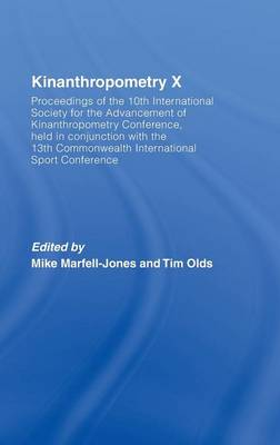 Kinanthropometry X: Proceedings of the 10th International Society for the Advancement of Kinanthropometry Conference, Held in Conjunction with the 13th Commonwealth International Sport Conference