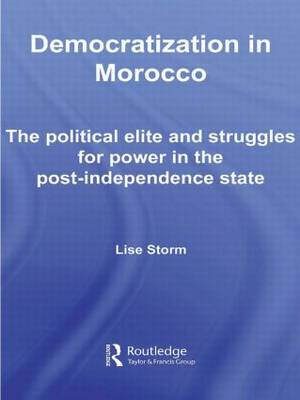 Democratization in Morocco: The Political Elite and Struggles for Power in the Post-Independence State