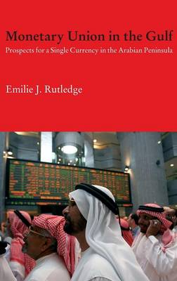 Monetary Union in the Gulf: Prospects for a Single Currency in the Arabian Peninsula
