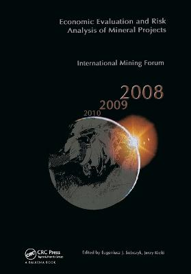 Economic Evaluation and Risk Analysis of Mineral Projects: Proceedings of the International Mining Forum 2008 Cracow - Szczyrk - Wieliczka, Poland, February 2008