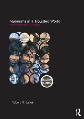 Museums in a Troubled World: Renewal, Irrelevance or Collapse?
