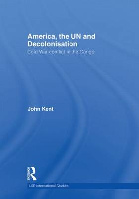 America, the UN and Decolonisation: Cold War Conflict in the Congo