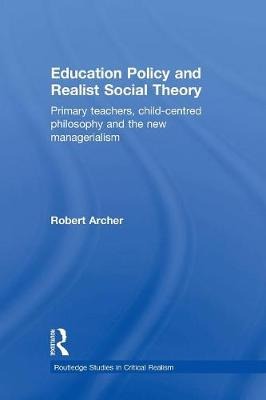 Education Policy and Realist Social Theory: Primary Teachers, Child-Centred Philosophy and the New Managerialism