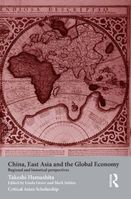 China, East Asia and the Global Economy: Regional and Historical Perspectives