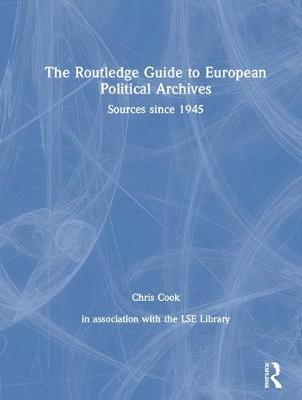 The Routledge Guide to European Political Archives: Sources since 1945