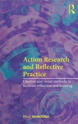 Action Research and Reflective Practice: Creative and Visual Methods to Facilitate Reflection and Learning