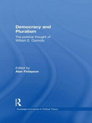 Democracy and Pluralism: The Political Thought of William E. Connolly