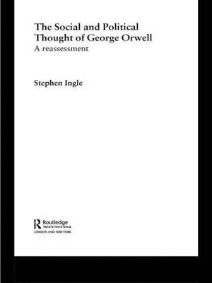 The Social and Political Thought of George Orwell: A Reassessment