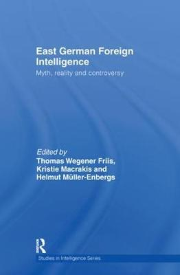 East German Foreign Intelligence: Myth, Reality and Controversy