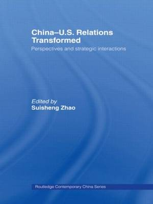 China-US Relations Transformed: Perspectives and Strategic Interactions