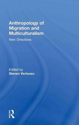 Anthropology of Migration and Multiculturalism: New Directions