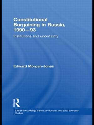 Constitutional Bargaining in Russia, 1990-93: Institutions and Uncertainty