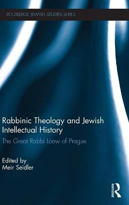 Rabbinic Theology and Jewish Intellectual History: The Great Rabbi Loew of Prague
