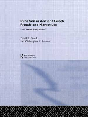 Initiation in Ancient Greek Rituals and Narratives: New Critical Perspectives