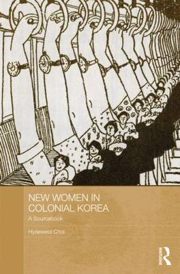 New Women in Colonial Korea: A Sourcebook