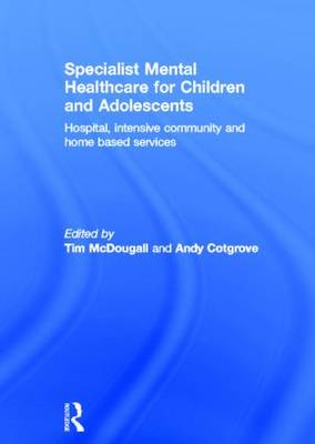 Specialist Mental Healthcare for Children and Adolescents: Hospital, Intensive Community and Home Based Services