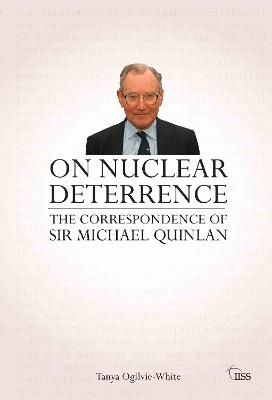 On Nuclear Deterrence: The Correspondence of Sir Michael Quinlan