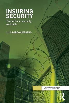 Insuring Security: Biopolitics, security and risk